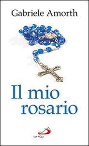 Foto Cover di Il mio rosario, Libro di Gabriele Amorth, edito da San Paolo Edizioni