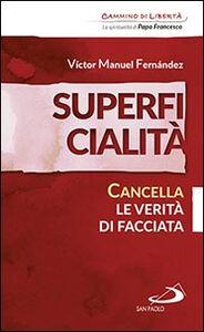 Foto Cover di Superficialità. Cancella le verità di facciata, Libro di Víctor Manuel Fernández, edito da San Paolo Edizioni