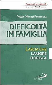 Foto Cover di Difficoltà in famiglia. Lascia che l'amore fiorisca, Libro di Víctor Manuel Fernández, edito da San Paolo Edizioni