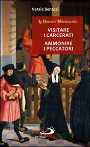 Libro Visitare i carcerati, ammonire i peccatori Natale Benazzi
