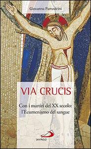 Libro Via Crucis. Con i martiri del XX secolo: l'ecumenismo del sangue Giovanna Parravicini