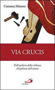 Libro Via Crucis. Dall'epifania della violenza all'epifania dell'amore Costanza Miriano