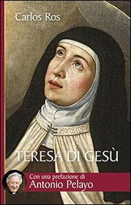 Libro Teresa di Gesù. Vita, messaggio e attualità della Santa di Avila Carlos Ros