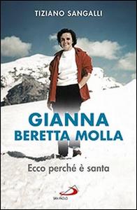 Libro Gianna Beretta Molla. Ecco perché è santa Tiziano Sangalli