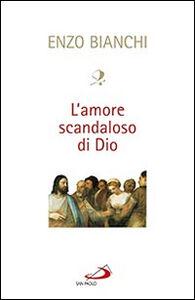 Libro L' amore scandaloso di Dio Enzo Bianchi