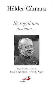 Libro Se sogniamo insieme... Helder Câmara , Luigi Guglielmoni , Fausto Negri