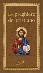 Le preghiere del cristiano. Massime eterne. Messa, rosario, Via Crucis, salmi, preghiere e pie invocazioni. Ediz. italiana e in latina