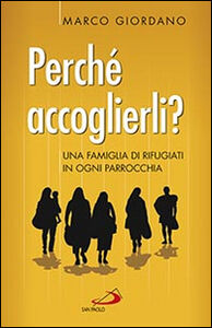 Libro Perché accoglierli? Una famiglia di rifugiati in ogni parrocchia Marco Giordano