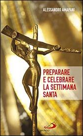 Preparare e celebrare la Settimana santa. Sussidio per l'animazione liturgica