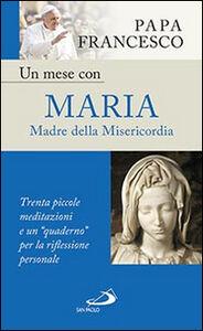 Libro Un mese con Maria Madre della Misericordia. Trenta piccole meditazioni e un «quaderno» per la meditazione personale Francesco (Jorge Mario Bergoglio)