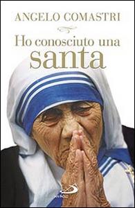 Libro Ho conosciuto una santa. Madre Teresa di Calcutta Angelo Comastri