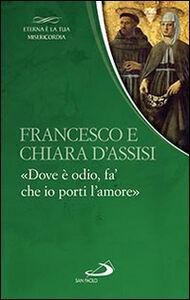 Libro Francesco e Chiara. «Dove è odio, fa' che io porti l'amore»