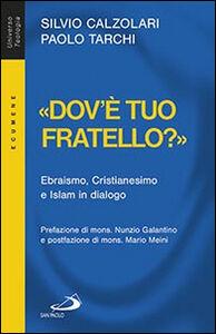 Libro «Dov'è tuo fratello?». Ebraismo, Cristianesimo e Islam in dialogo Silvio Calzolari , Paolo Tarchi