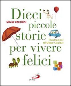 Foto Cover di Dieci piccole storie per vivere felici, Libro di Silvia Vecchini, edito da San Paolo Edizioni