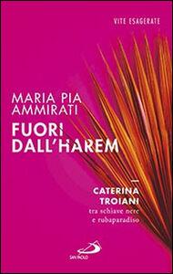 Foto Cover di Fuori dall'harem. Caterina Troiani, tra schiave nere e rubaparadiso, Libro di M. Pia Ammirati, edito da San Paolo Edizioni