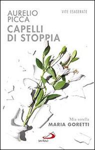 Libro Capelli di stoppia. Mia sorella Maria Goretti Aurelio Picca
