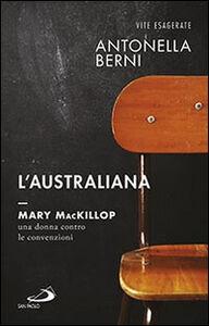 Foto Cover di L' australiana. Mary MacKillop, una donna contro le convenzioni, Libro di Antonella Berni, edito da San Paolo Edizioni