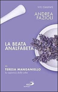 Libro La beata analfabeta. Teresa Manganiello, la sapienza delle erbe Andrea Fazioli