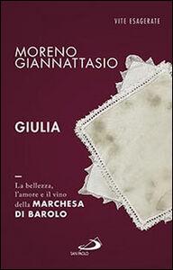 Libro Giulia. La bellezza, l'amore e il vino della marchesa di Barolo Moreno Giannattasio