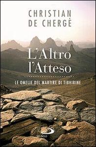 Libro L' altro, l'atteso. Le omelie del martire di Tibhirine Christian de Chergé