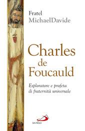 Charles de Foucauld. Esploratore e profeta di fraternità universale