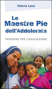 Libro Le Maestre Pie dell'Addolorata. Passione per l'educazione Valerio Lessi