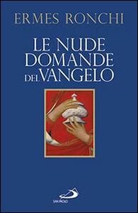 Libro Le nude domande del Vangelo. Meditazioni proposte a Papa Francesco e alla Curia romana Ermes Ronchi