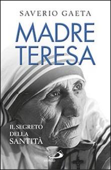 Madre Teresa. Il segreto della santità - Saverio Gaeta - copertina