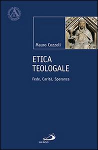 Libro Etica teologale. Fede, carità, speranza Mauro Cozzoli