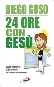 Libro 24 ore con Gesù. Corso intensivo di Beatitudini (con salvataggio del mondo incluso) Diego Goso