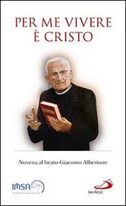 Foto Cover di Per me vivere è Cristo. Novena al beato Giacomo Alberione, Libro di  edito da San Paolo Edizioni