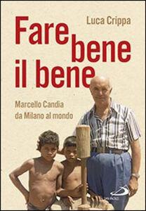 Libro Fare bene il bene. Marcello Candia da Milano al mondo Luca Crippa