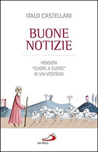 Libro Buone notizie. Pensieri «cuore a cuore» di un vescovo Italo Castellani