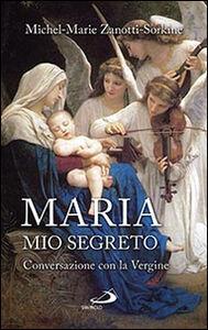 Libro Maria, mio segreto. Conversazione con la Vergine Michel-Marie Zanotti-Sorkine