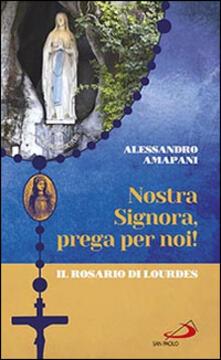 Nostra Signora prega per noi. Il rosario di Lourdes.pdf