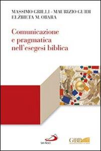 Libro Comunicazione e pragmatica nell'esegesi biblica Elzbieta M. Obara , Maurizio Guidi , Massimo Grilli