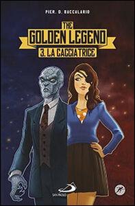 Foto Cover di La cacciatrice. The golden legend. Vol. 3, Libro di Pierdomenico Baccalario, edito da San Paolo Edizioni