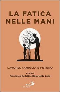 Foto Cover di La fatica nelle mani. Lavoro, famiglia e futuro, Libro di  edito da San Paolo Edizioni
