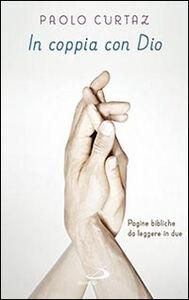 Foto Cover di In coppia con Dio. Pagine bibliche da leggere in due, Libro di Paolo Curtaz, edito da San Paolo Edizioni