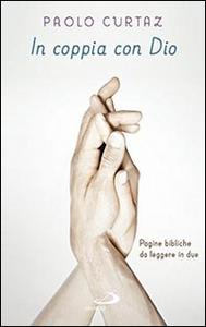 Libro In coppia con Dio. Pagine bibliche da leggere in due Paolo Curtaz