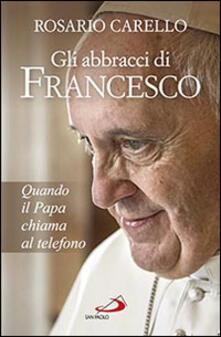 Milanospringparade.it Gli abbracci di Francesco. Quando il papa chiama al telefono Image