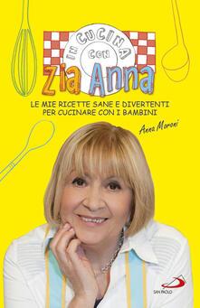 In cucina con zia Anna. Le mie ricette sane e divertenti per cucinare con i bambini - Anna Moroni - copertina