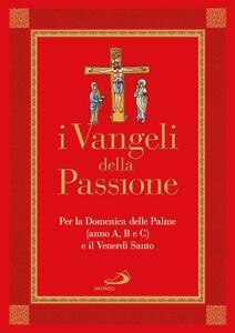 I Vangeli della Passione. Per la domenica delle Palme (anno A, B e C) e il Venerdì santo