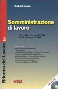 Foto Cover di Somministrazione di lavoro. Con CD-ROM, Libro di Pierluigi Rausei, edito da Ipsoa