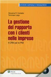 Foto Cover di Gestione del rapporto con i clienti nelle imprese. Il CRM Per le PMI. Con CD-ROM, Libro di Giovanna R. Contaldo,Tommaso Largo, edito da Ipsoa