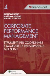 Corporate performance management. Strumenti per coordinare e misurare le performance aziendali