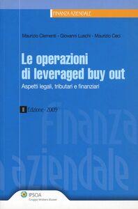 Libro Le operazioni di leveraged buy out. Aspetti legali, tributari e finanziari Maurizio Ceci , Maurizio Clementi , Giovanni Luschi