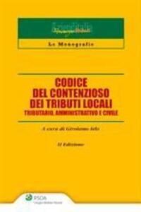 Codice del contenzioso dei tributi locali. Tributario, amministrativo e civile