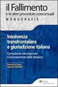 Libro Insolvenza transfrontaliera e giurisdizione italiana. Competenza internazionale e riconoscimento delle decisioni Patrizia De Cesari , Galeazzo Montella