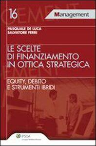 Libro Le scelte di finanziamento in ottica strategica Pasquale De Luca , Salvatore Ferri